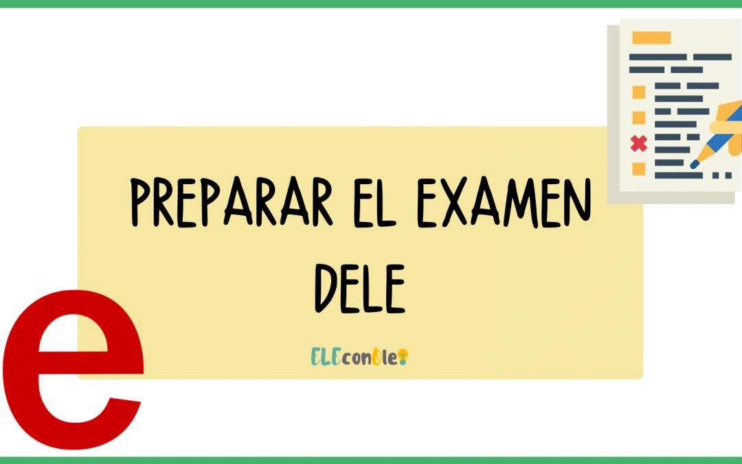 CONSEJOS PARA PREPARAR EL EXAMEN DELE